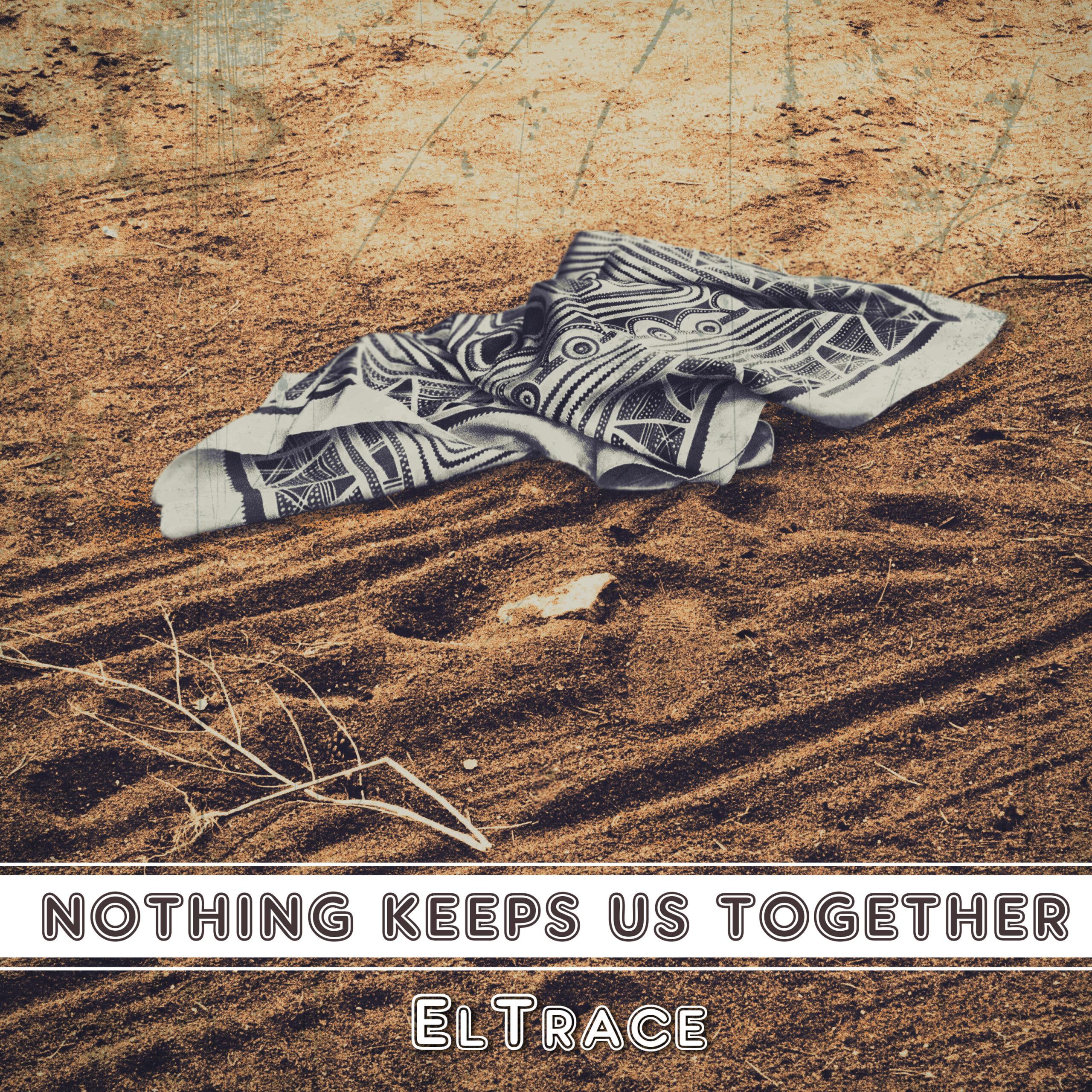 ElTrace Nothing keeps us together